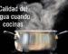 Calidad del agua cuando cocinas -aydoagua